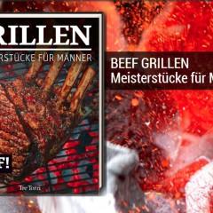 BEEF GRILLEN – ein weiteres Meisterstück für Männer